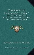 Comparative Physiology, Part : For London University Matriculation and Science and Art Exami...