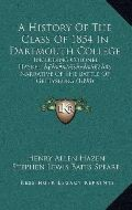 History of the Class of 1854 in Dartmouth College : Including Colonel HaskellÒ¢ââ€a‰â€...