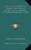 True Relation of the Travels and Perilous Adventures of Mathew Dudgeon, Gentleman