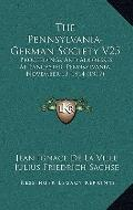 Pennsylvania-German Society V25 : Proceedings and Addresses at Lancaster, Pennsylvania, Nove...