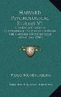 Harvard Psychological Studies V1 : Containing Sixteen Experimental Investigation from the Ha...