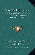 Beacon Lights of the Reformation : Or Romanism and the Reformers (1919)