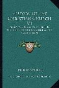 History of the Christian Church V1 : From the Birth of Christ to the Reign of Constantine A....