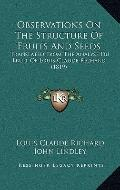 Observations on the Structure of Fruits and Seeds : Translated from the Analyse du Fruit of ...