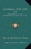Germany, 1815-1890 V3 : 1871-1890, with Two Supplementary Chapters (1918)