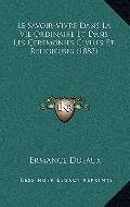 Savoir-Vivre Dans la Vie Ordinaire et Dans les Ceremonies Civiles et Religieuses