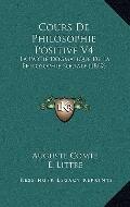 Cours de Philosophie Positive V4 : La Partie Dogmatique de la Philosophie Sociale (1869)