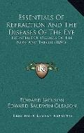 Essentials of Refraction and the Diseases of the Eye : Essentials of Diseases of the Nose an...