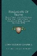 Fragments of Truth : Being Expositions of Passages of Scripture Chiefly from the Teaching of...