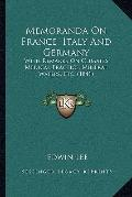 Memoranda on France, Italy and Germany : With Remarks on Climates, Medical Practice, Mineral...