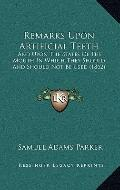 Remarks upon Artificial Teeth : And upon the States of the Mouth in Which They Should and Sh...