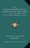 Consolidated Stock Exchange of New York : Its History, Organization, Machinery and Methods (...