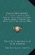 Irish Wonders : The Ghosts, Giants, Pookas, Demons, Leprechauns, Banshees, Fairies, Witches,...