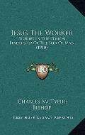 Jesus the Worker : Studies in the Ethical Leadership of the Son of Man (1910)