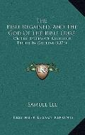 Bible Regained, and the God of the Bible Ours : Or the System of Religious Truth in Outline ...