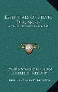Essentials of Pelvic Diagnosis : With Illustrative Cases (1903)