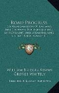 Road Progress : Or Amalgamation of Railways and Highways for Agricultural Improvement, and S...