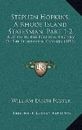 Stephen Hopkins, a Rhode Island Statesman, Part 1-2 : A Study in the Political History of th...