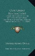 Our Great Benefactors : Short Biographies of the Men and Women Most Eminent in Literature, S...