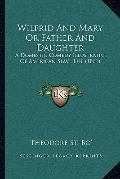 Wilfrid and Mary or Father and Daughter : A Domestic Comedy Illustrative of American Slave L...