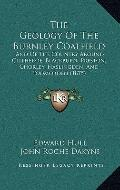 Geology of the Burnley Coalfield : And of the Country Around Clitheroe, Blackburn, Preston, ...