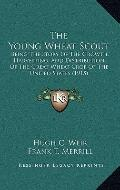Young Wheat Scout : Being the Story of the Growth, Harvesting, and Distribution of the Great...