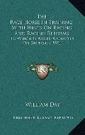 Race Horse in Training, with Hints on Racing and Racing Reforms : To Which Is Added A Chapte...