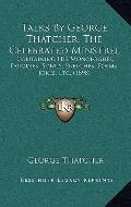 Talks by George Thatcher, the Celebrated Minstrel : Containing His Monologues, Parodies, Son...