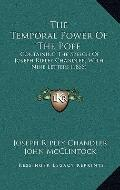 Temporal Power of the Pope : Containing the Speech of Joseph Ripley Chandler, with Nine Lett...