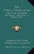 Public Prosecutor of the Terror : Antoine Quentin Fouquier-Tinville (1913)