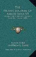 Private Journal of Aaron Burr V1 : During His Residence of Four Years in Europe (1858)