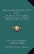 Religion in Society V1-2 : Or the Solution of Great Problems, Placed Within the Reach of Eve...