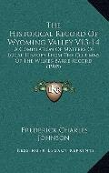 Historical Record of Wyoming Valley V13-14 : A Compilation of Matters of Local History from ...