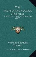 Sacred Anthology, Oriental : A Book of Ethnical Scriptures (1877)