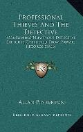 Professional Thieves and the Detective : Containing Numerous Detective Sketches Collected fr...