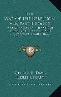 War of the Rebellion, V46, Part 1 Book : A Compilation of the Official Records of the Union ...
