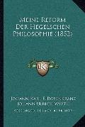 Meine Reform der Hegelschen Philosophie