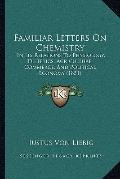 Familiar Letters on Chemistry : In Its Relations to Physiology, Dietetics, Agriculture, Comm...