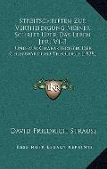 Streitschriften Zur Vertheidigung Meiner Schrift Uber das Leben Jesu V1-3 : Und Zur Charakte...