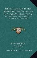 Neues Jahrbuch Fur Mineralogie Geologie und Palaeontologie V1 : Mit IX Tafeln und Mehreren H...
