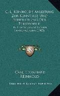 C L Reinhold's Anleitung Zur Kenntniss und Beurtheilung der Philosophie : In Ihren Sammtlich...