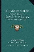 Livre de Marco Polo, Part : Citoyen de Venise Conseiller Prive et Commissaire Imperial de Kh...