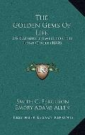 Golden Gems of Life : Or Gathered Jewels for the Home Circle (1880)