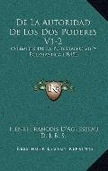 De la Autoridad de Los Dos Poderes V1-2 : O Limites de la Potestad Civil Y Eclesiastica (1845)
