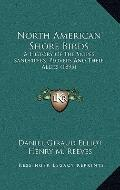 North American Shore Birds : A History of the Snipes, Sandpipers, Plovers and Their Allies (...