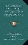 Commentarii de Bellis C Julii Caesaris, Part : C. Julii Caesaris Commentariorum de Bello Gal...