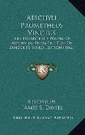 Aeschyli Prometheus Vinctus : The Prometheus Bound of Aeschylus, from the Text of Dindorf's ...