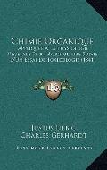 Chimie Organique : Appliquee A la Physiologie Vegetale et A L'Agriculture Suivie D'un Essai ...