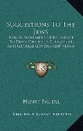 Suggestions to the Jews : For Improvement in Reference to Their Charities, Education and Gen...