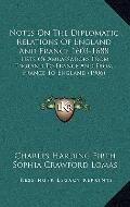 Notes on the Diplomatic Relations of England and France 1603-1688 : Lists of Ambassadors fro...